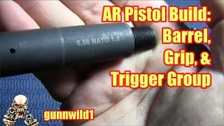 AR Pistol Build: Barrel, Grip, & Trigger Group