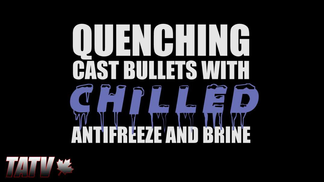 Quenching Cast Bullets with Chilled Antifreeze and Brine