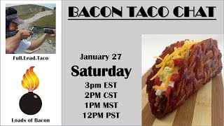 Bacon Taco Chat - Saturday, January 27 (3pm EST, Noon PST)