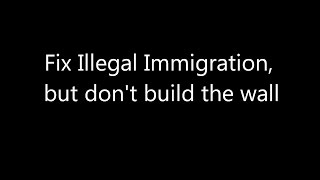 Fix Illegal Immigration, but don't build the wall.