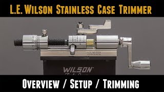 L.E. Wilson Case Trimmer: Overview, Setup, Trimming, Accessories