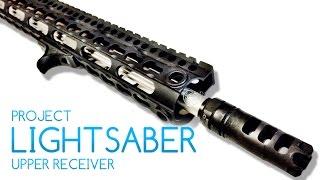 Project Lightsaber: Lightweight AR15 Upper Receiver Build