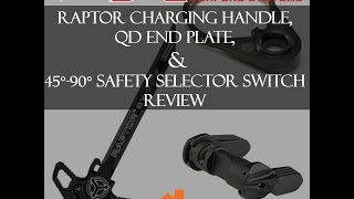 AXTS RAPTOR CHARGING HANDLE  TALON SAFETY SELECTOR  QD END PLATE REVIEW | GEARS OF GUNS