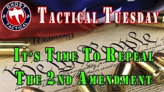 It's Time To Repeal The 2nd Amendment!  Gun Owners in Support of Gun Control:  Tactical Tuesday