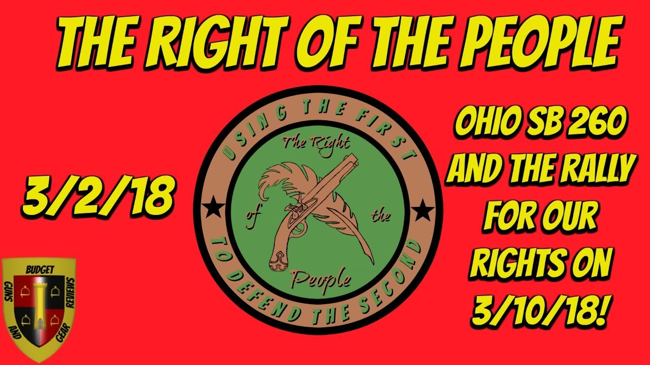 The Right of the People 3-2-18; Ohio Gun Control Bill, Rally For Our Rights March 10th!