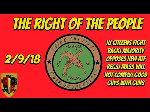 The Right of the People 2/9/18- NJ fights back, Most say no to ATF, Mass citizens not complying