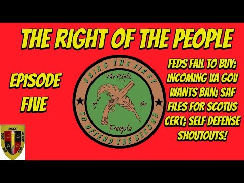 The Right of the People EP 5- Feds fail to buy, next VA Gov wants ban, SAF files for SCOTUS cert!