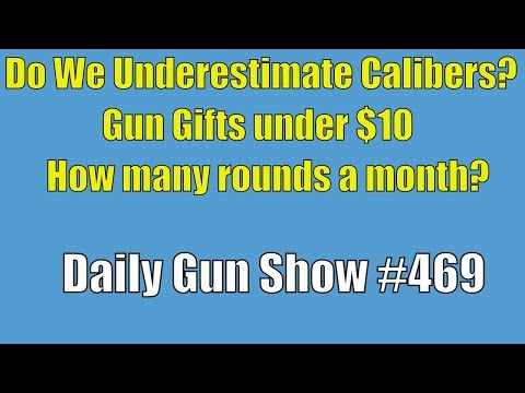 Do We Underestimate Calibers?, Gun Gifts under $10, How many rounds a month? - Daily Gun Show #469