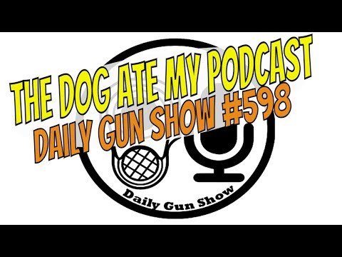 The Dog Ate My Podcast - Daily Gun Show #598