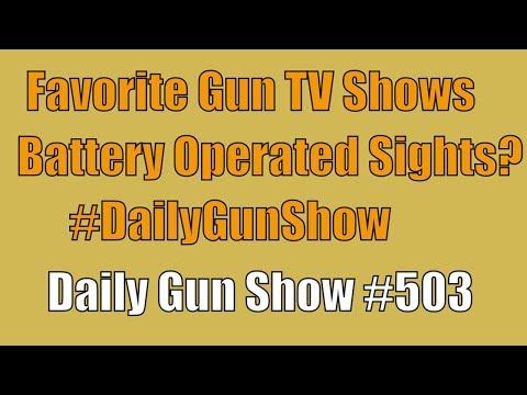 Favorite Gun TV Shows, Battery Operated Sights? #DailyGunShow - Daily Gun Show #503