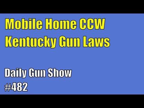 Mobile Home CCW, Kentucky Gun Laws - Daily Gun Show #482
