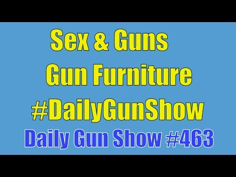 Sex and Guns, Gun Furniture, #DailyGunShow - Daily Gun Show #463