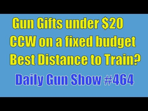 Gun Gifts under $20, CCW on a fixed budget, Best Distance to Train? - Daily Gun Show #464