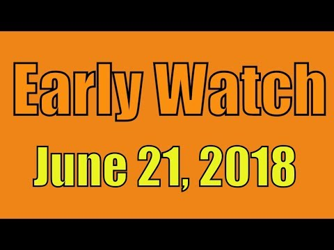 Early Watch   6/22/2018