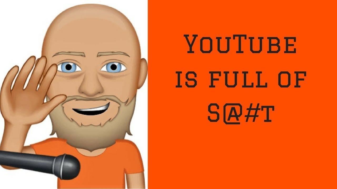 YouTube is Full of Sh#t