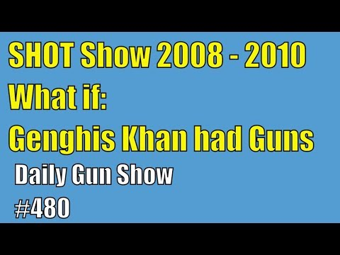 SHOT Show 2008 - 2010, What if Genghis Khan had Guns ? - Daily Gun Show #480