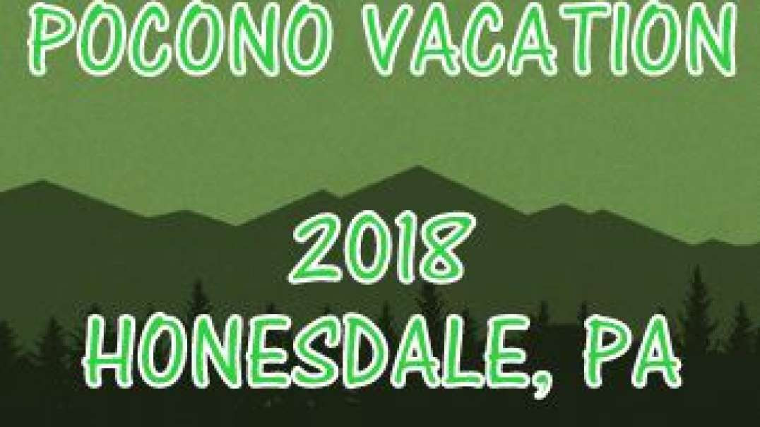 Pocono Mountain Vacation 2018  - Honesdale, PA