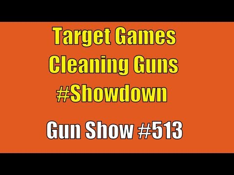 Target Games, Cleaning Guns, #Showdown - Daily Gun Show #513