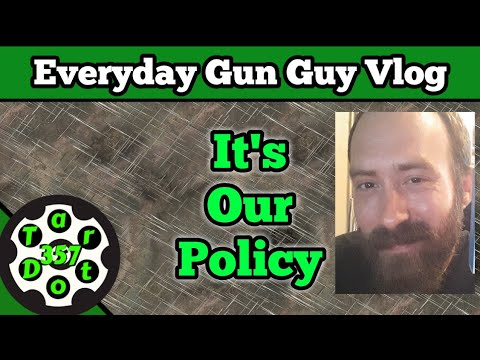 Everyday Gun Guy Vlog 003 || It Is Our Policy