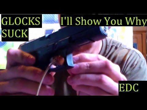 GLOCKS Suck And I will SHOW You Why and Tell You a Story Why my EDC is NOT Glock