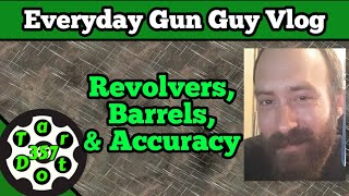 Everyday Gun Guy Vlog 019 || Revolvers, Barrels and Accuracy #TD3 #handguns
