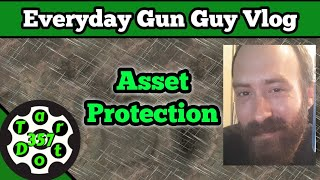 Everyday Gun Guy Vlog 014 || What Is Asset Protection?