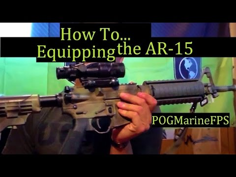 AR-15 / 10 Equipping Easy Add ons - TACTICAL not Tacticool -