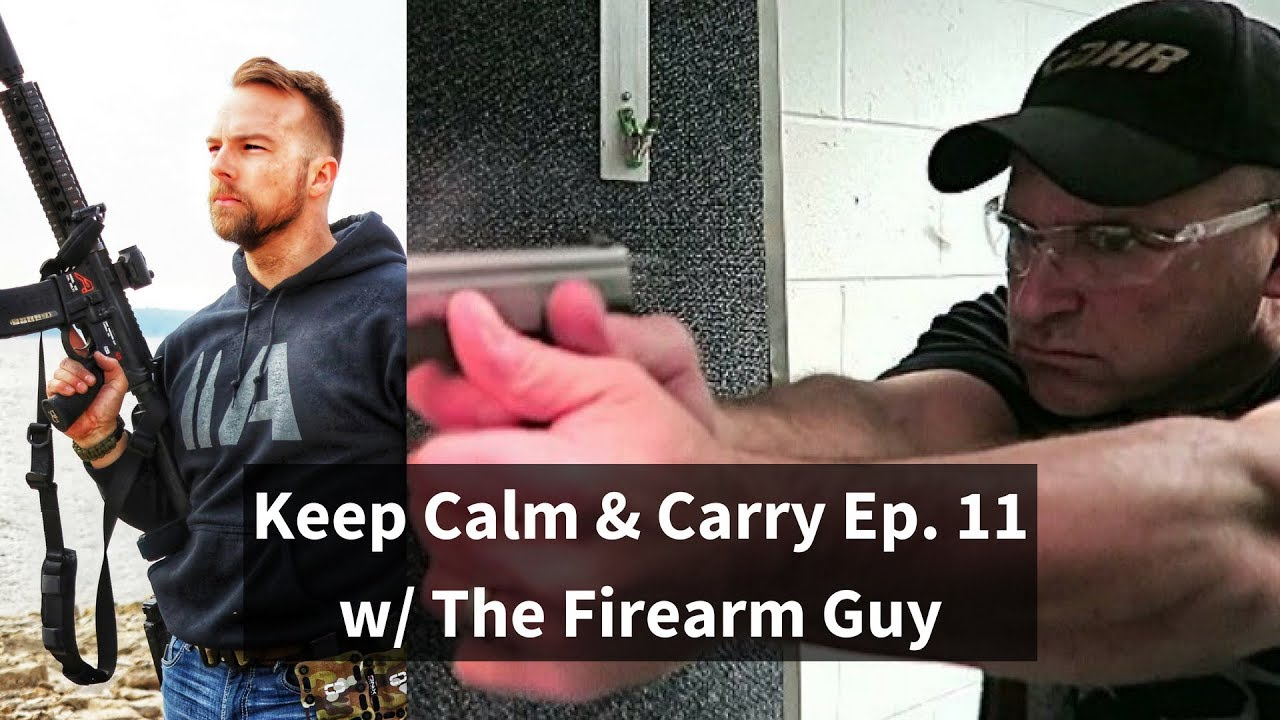 Keep Calm and Carry Ep. 11 w/ TheFirearmGuy