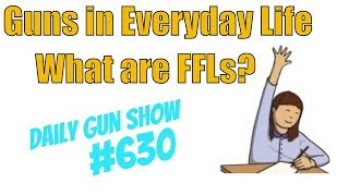 Guns in Everyday Life - What are FFLs? - Daily Gun Show #630