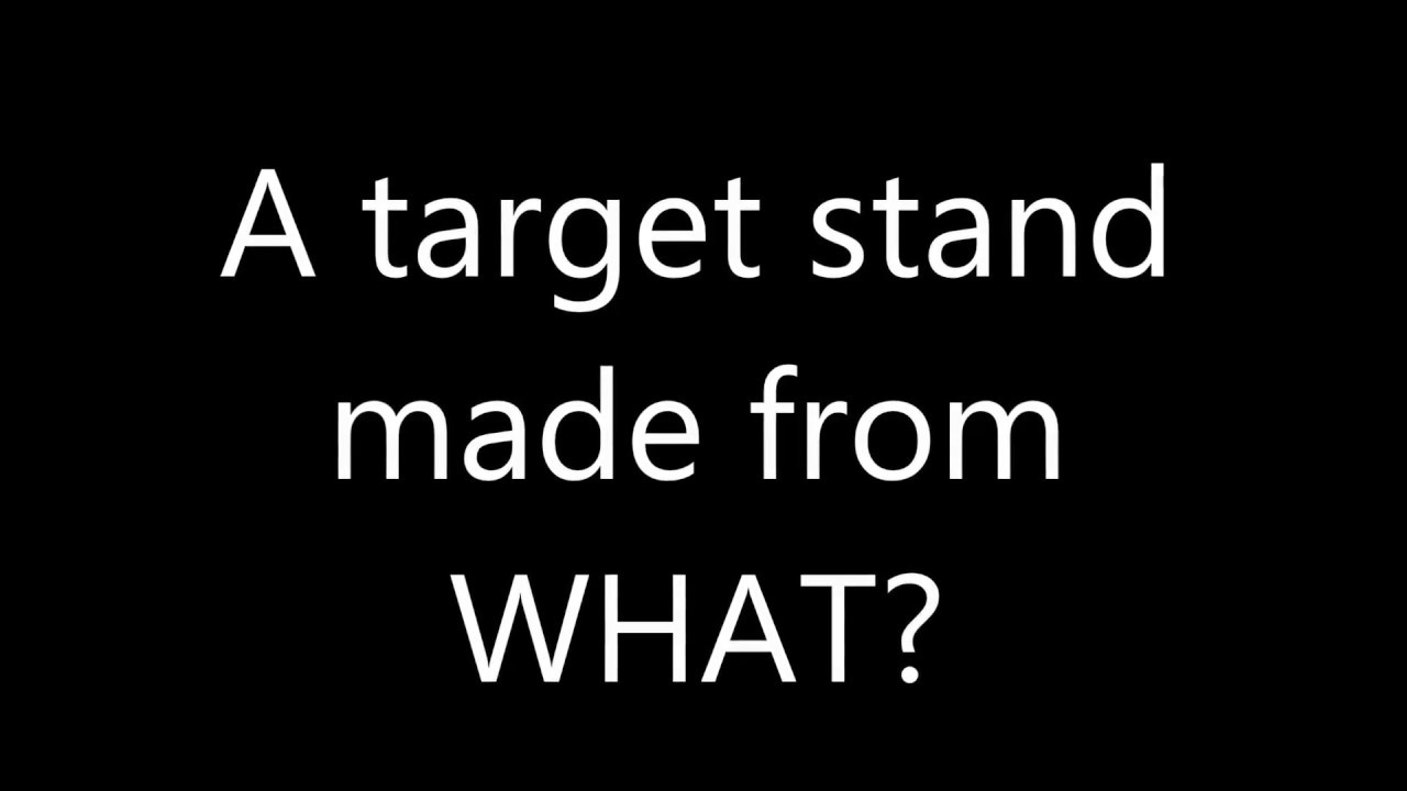 A target stand made from WHAT?