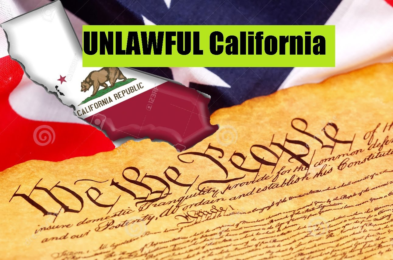 CALIFORNIA Laws NOT LEGAL according to FEDERAL laws UNLAWFUL
