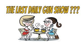 the LAST Daily Gun Show ???