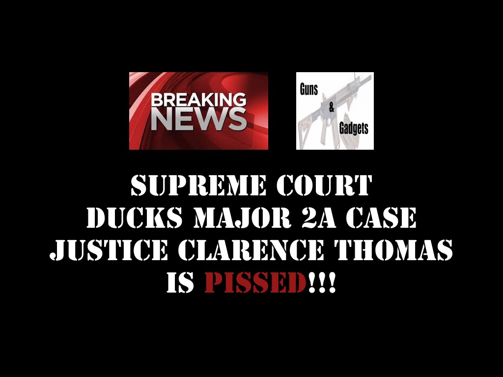 US Supreme Court Ducks 2A Case & Justice Thomas is PISSED