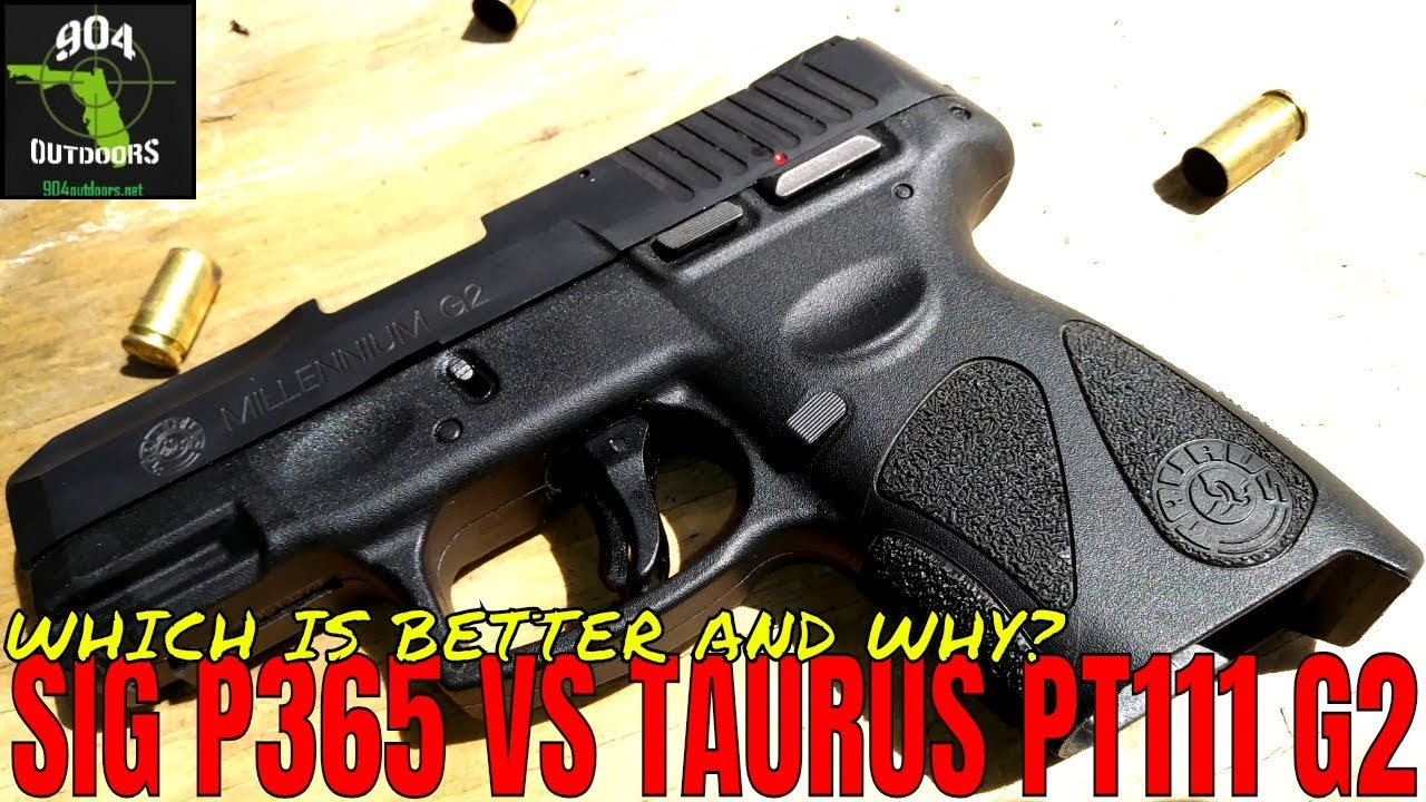 Sig P365 VS Taurus PT111 G2 - Which is better and WHY?