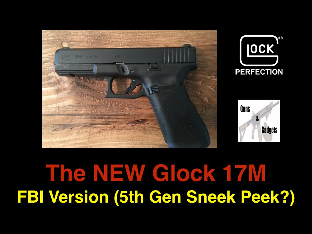 The NEW Glock 17M (FBI Version or 5th Gen?)