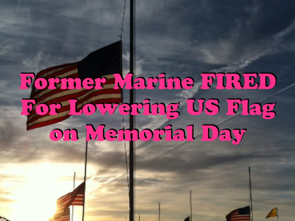 Former Marine FIRED For Lowering US Flag On Memorial Day