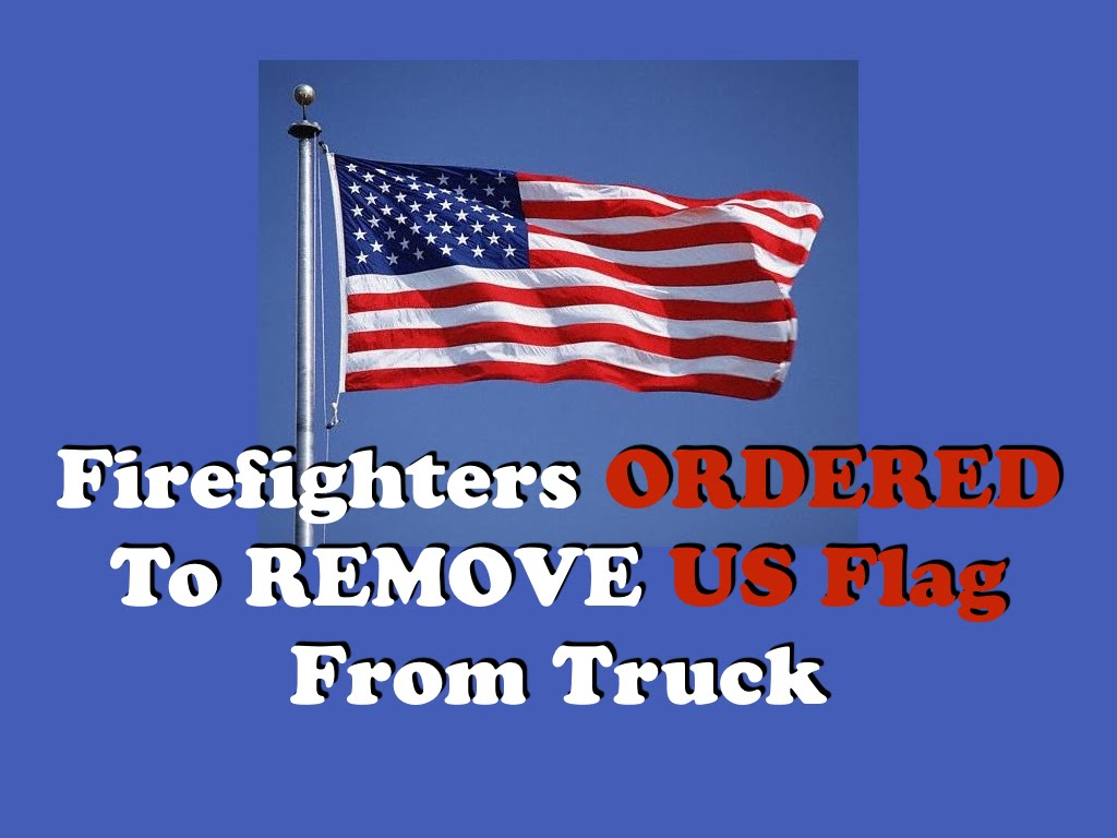 Firefighters Ordered To Remove US Flag From Truck