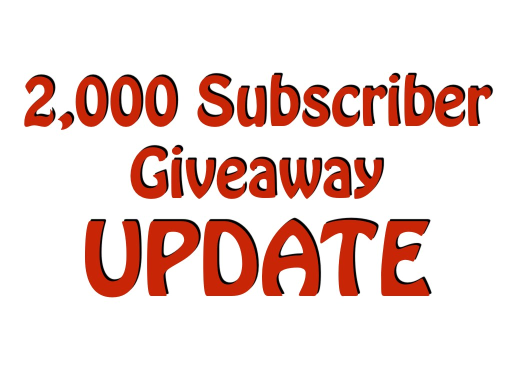2000 Subscriber Giveaway UPDATE