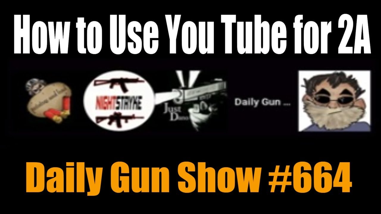 How to Use You Tube for 2A - Daily Gun Show #664
