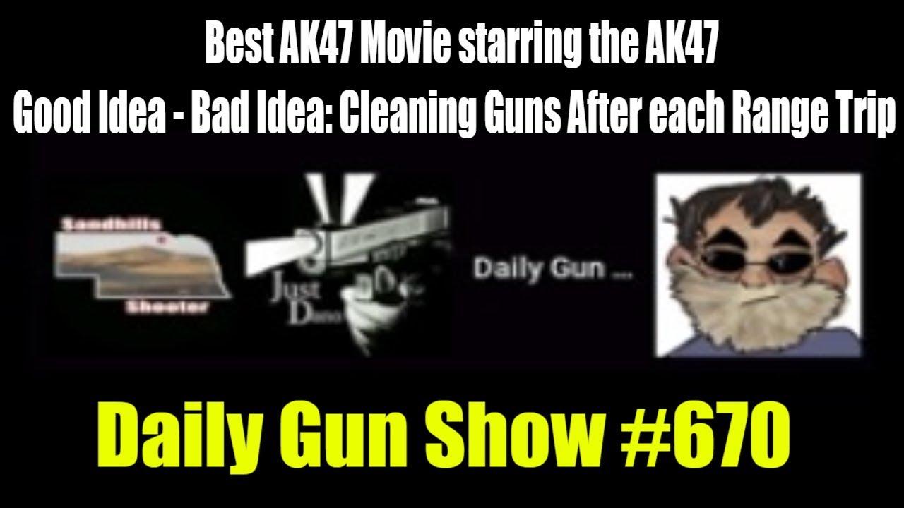Best AK47 Movie starring the AK47 - Good Idea - Bad Idea: Cleaning Guns After - Daily Gun Show #670
