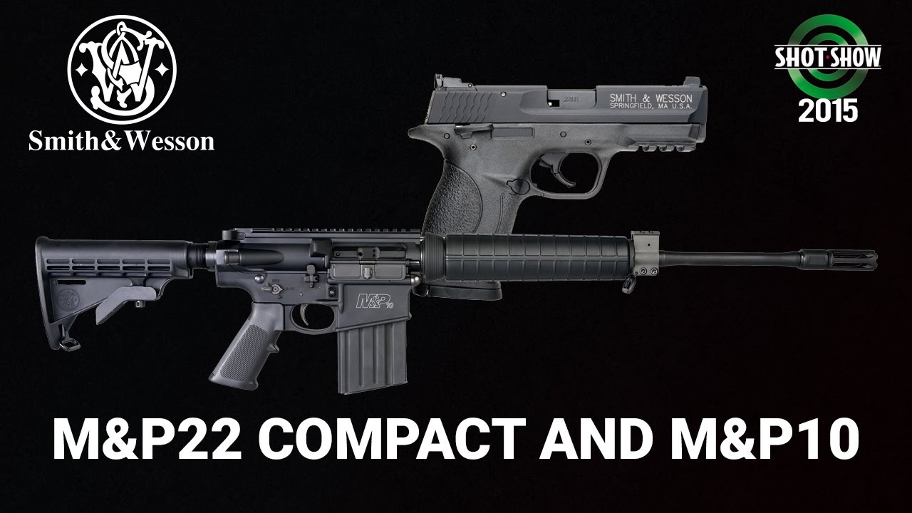 Smith & Wesson M&P22 Compact, M&P10 - SHOT Show 2015