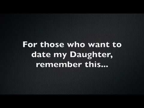 A message to those who want to date my Daughter...