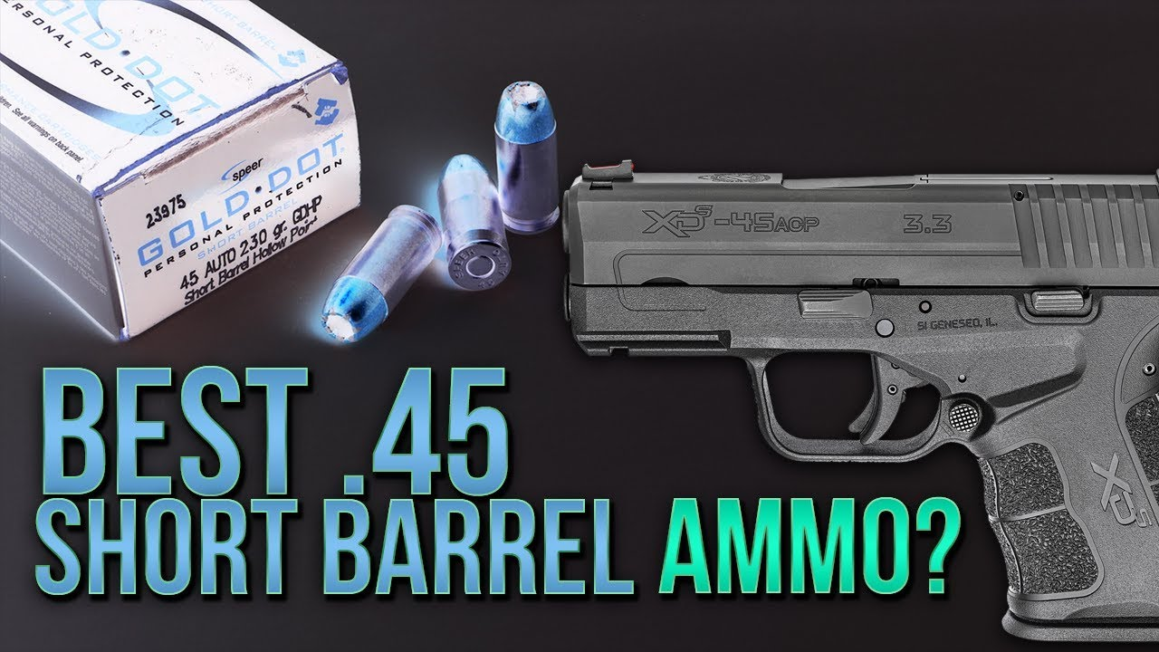 Best Short Barrel .45? Speer .45 Auto 230gr Gold Dot Short Barrel