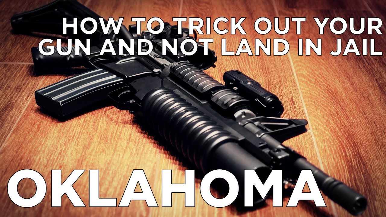 How To Trick Out Your Gun and Not Land in Jail - OKLAHOMA