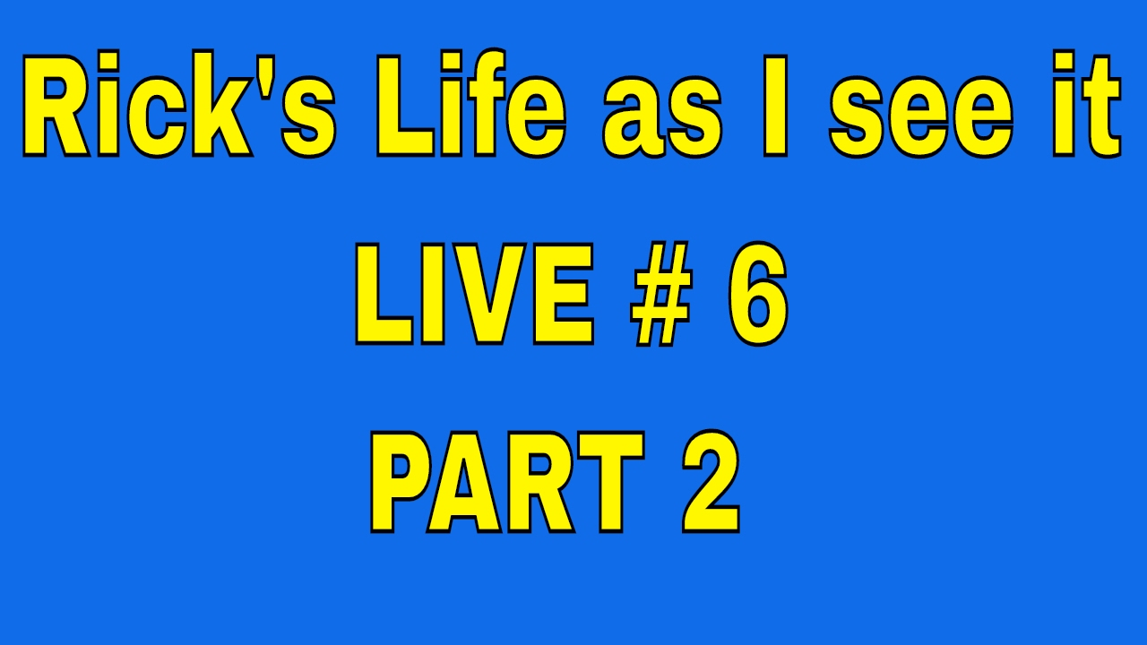 Rick's Life as I see it!!! # 6 PART 2