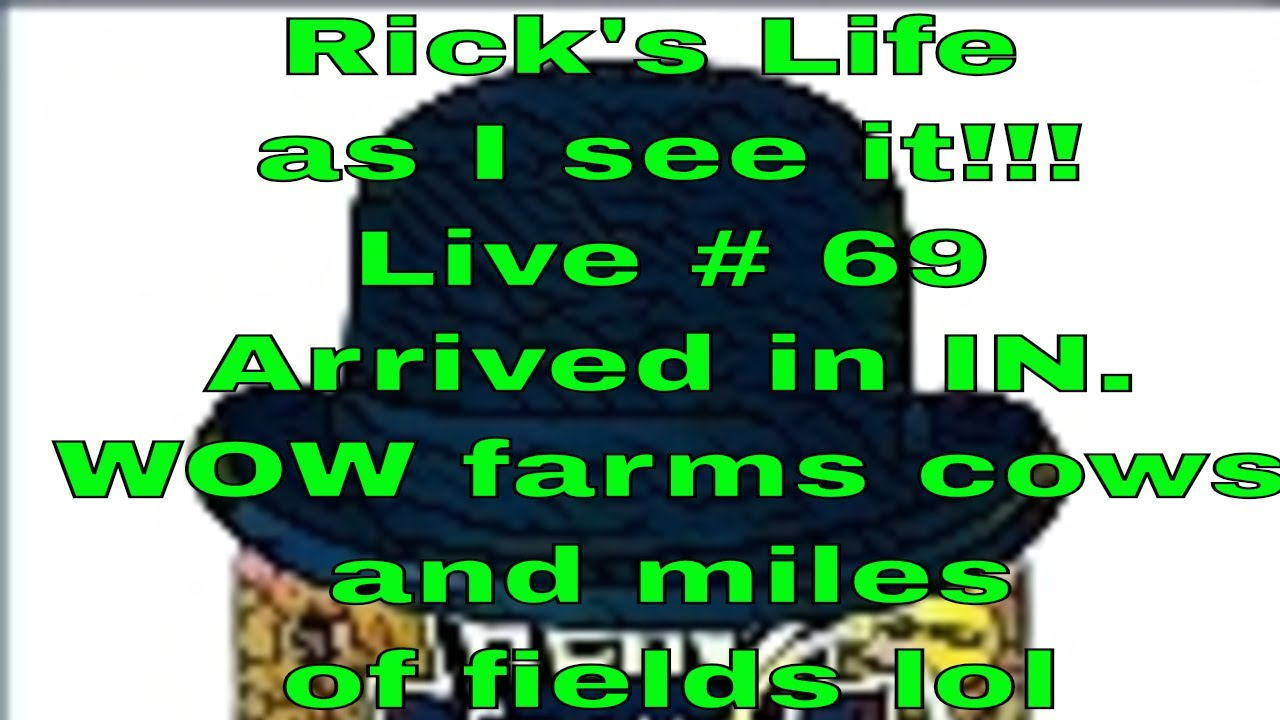 Rick's Life as I see it!!! Live # 69 Arrived in IN. WOW farms cows and miles of fields lol