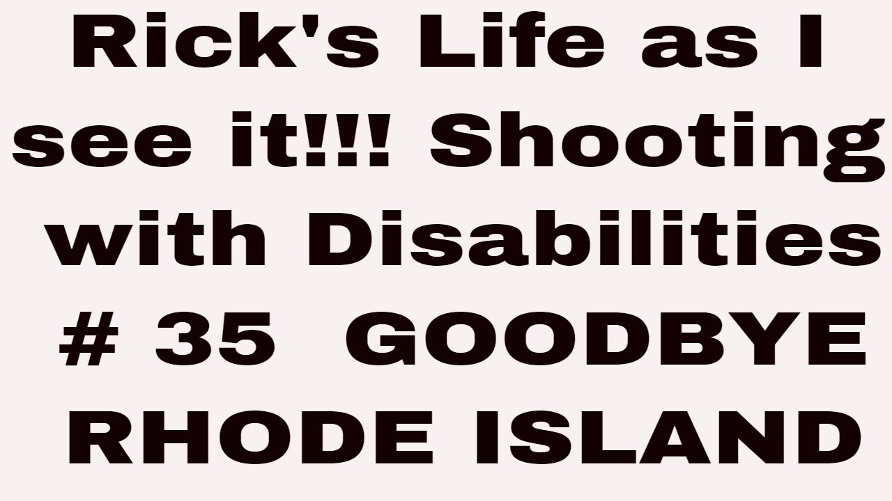 Rick's Life as I see it!!! Shooting with Disabilities # 35  GOODBYE RHODE ISLAND