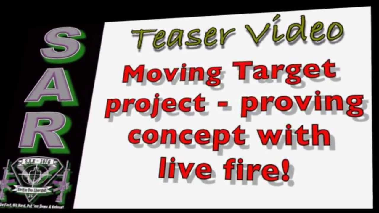 Teaser Video - Moving Target Project - Proof of Concept with Live Fire!