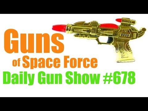 Guns of Space Force - Daily Gun Show #678