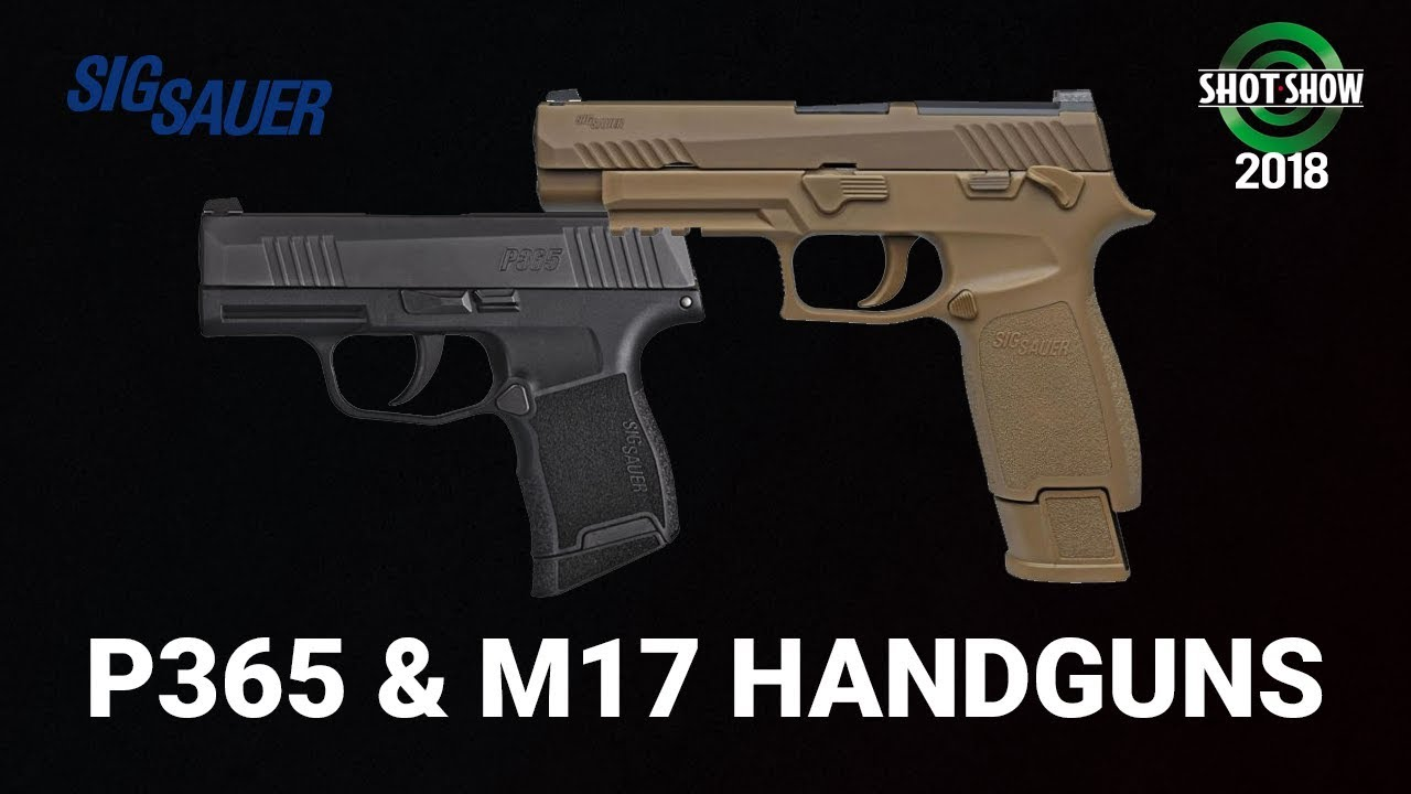 Sig P365 and M17 Handguns - SHOT Show 2018 Day 3